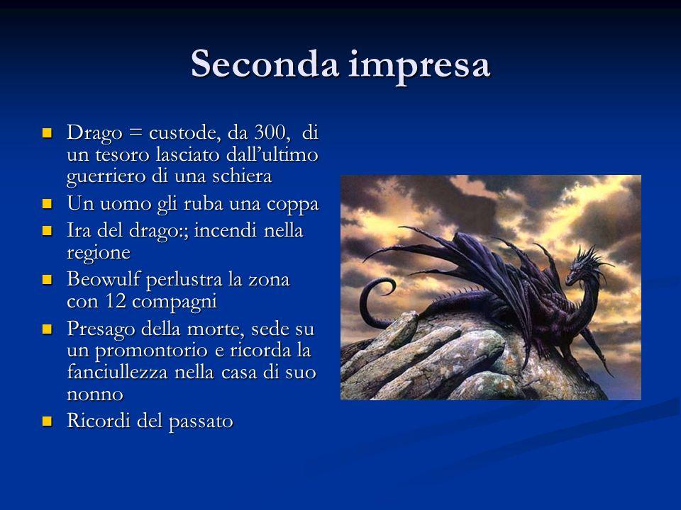 Seconda impresa Drago = custode, da 300, di un tesoro lasciato dallultimo guerriero di una schiera Drago = custode, da 300, di un tesoro lasciato dall
