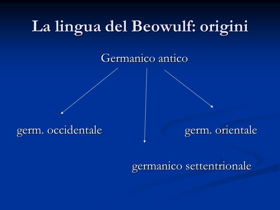 La lingua del Beowulf: origini Germanico orientale Gotico Germanico settentrionale norreno Gotonordico.