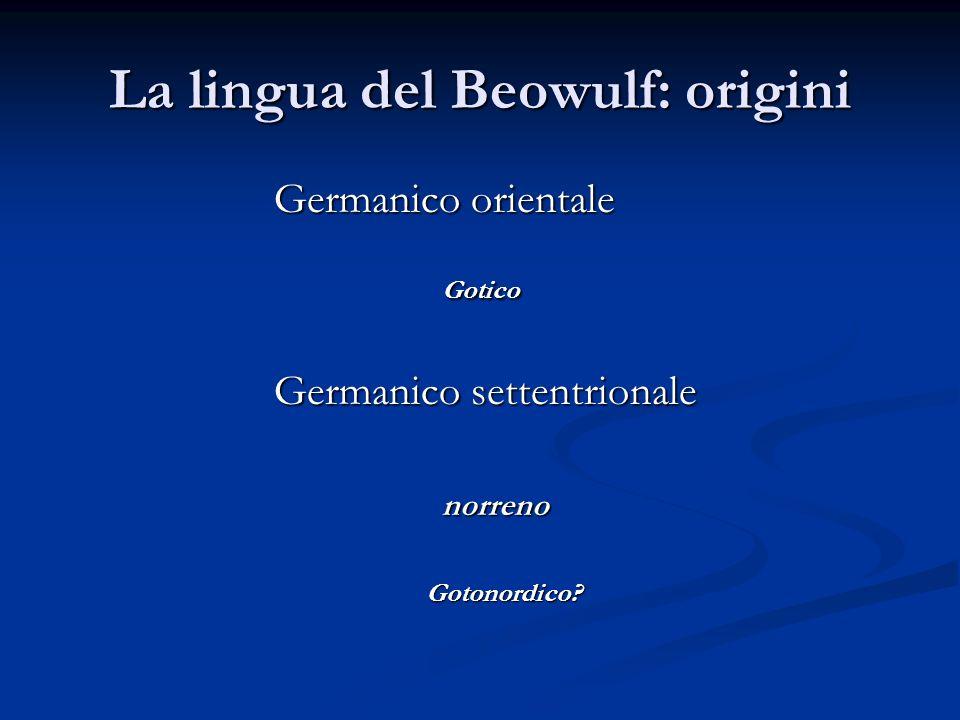 La lingua del Beowulf: Germanico occidentale Si divide in 2 gruppi: 1) ANGLO – FRISONE (vd.