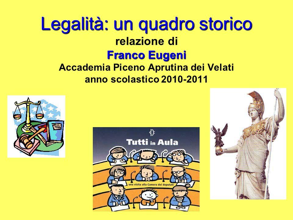 Legalità: un quadro storico Franco Eugeni Legalità: un quadro storico relazione di Franco Eugeni Accademia Piceno Aprutina dei Velati anno scolastico 2010-2011