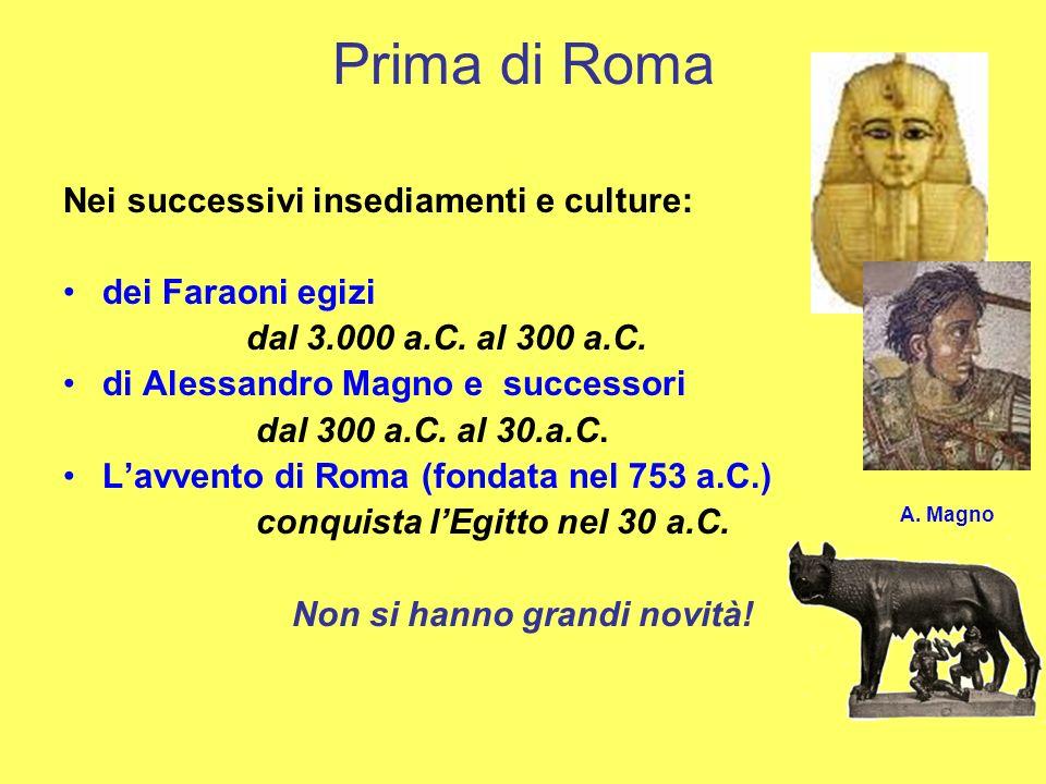 Prima di Roma Nei successivi insediamenti e culture: dei Faraoni egizi dal 3.000 a.C.