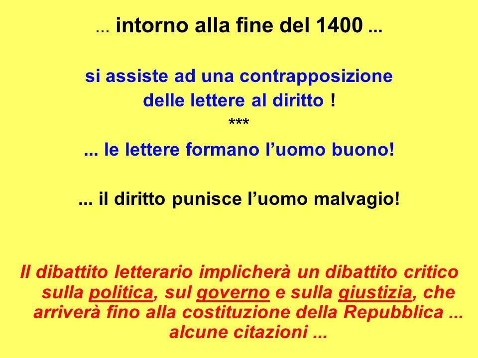 ...intorno alla fine del 1400... si assiste ad una contrapposizione delle lettere al diritto .