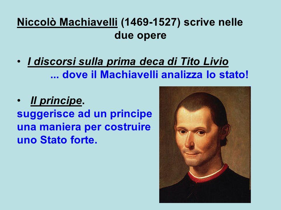 Niccolò Machiavelli (1469-1527) scrive nelle due opere I discorsi sulla prima deca di Tito Livio...