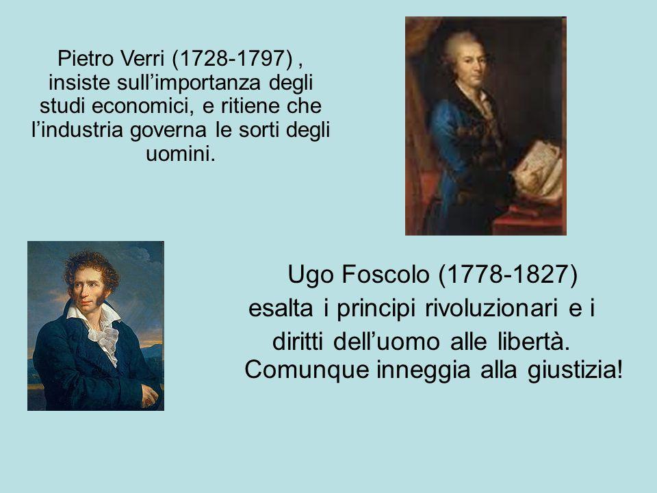 Ugo Foscolo (1778-1827) esalta i principi rivoluzionari e i diritti delluomo alle libertà.