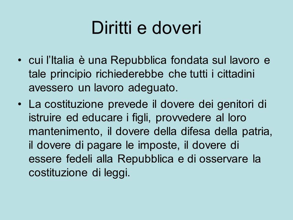Diritti e doveri cui lItalia è una Repubblica fondata sul lavoro e tale principio richiederebbe che tutti i cittadini avessero un lavoro adeguato.