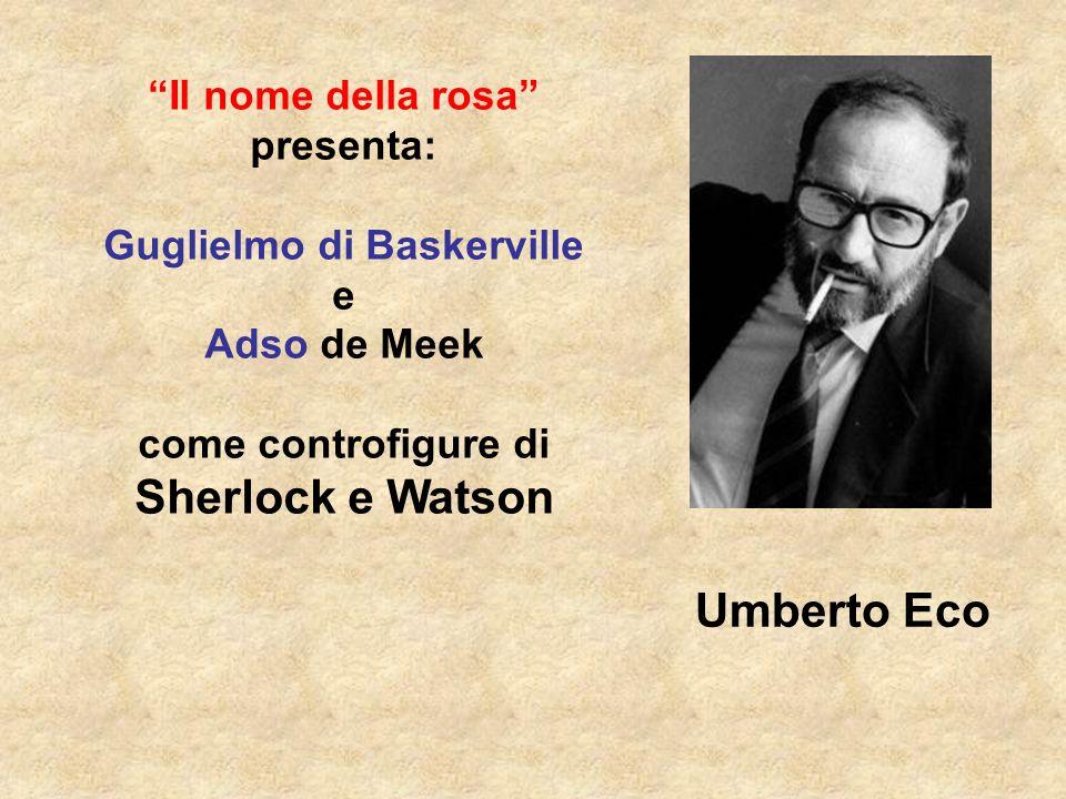 Umberto Eco Il nome della rosa presenta: Guglielmo di Baskerville e Adso de Meek come controfigure di Sherlock e Watson