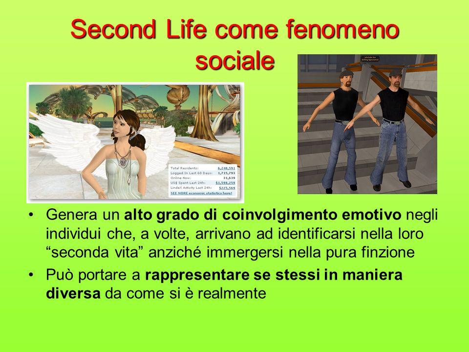 Second Life come fenomeno sociale Genera un alto grado di coinvolgimento emotivo negli individui che, a volte, arrivano ad identificarsi nella loro seconda vita anziché immergersi nella pura finzione Può portare a rappresentare se stessi in maniera diversa da come si è realmente