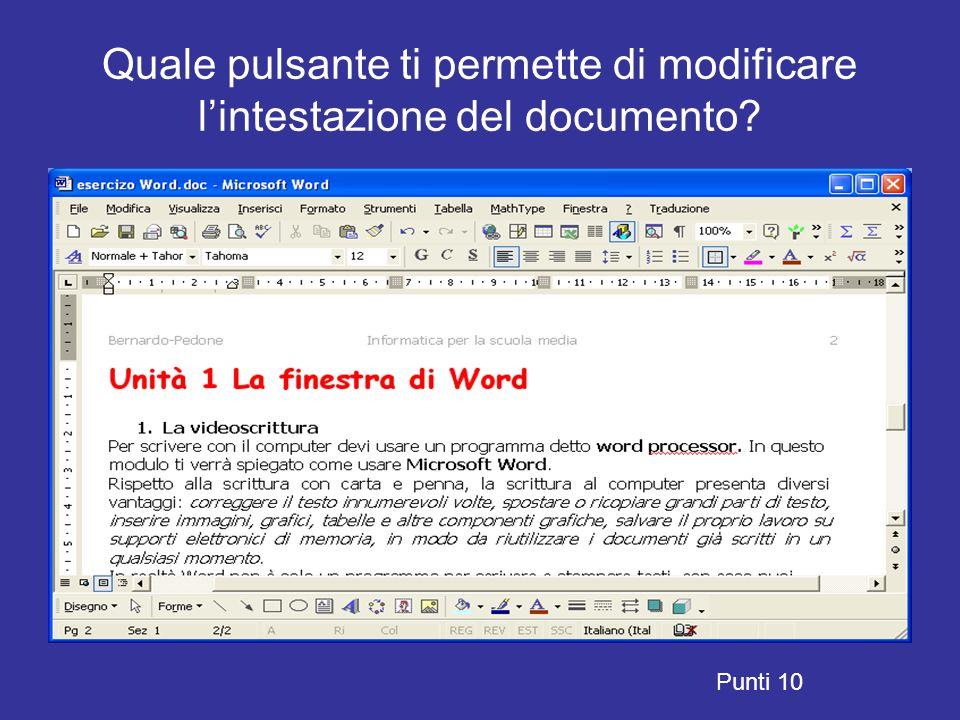 Quale pulsante ti permette di modificare lintestazione del documento? Punti 10