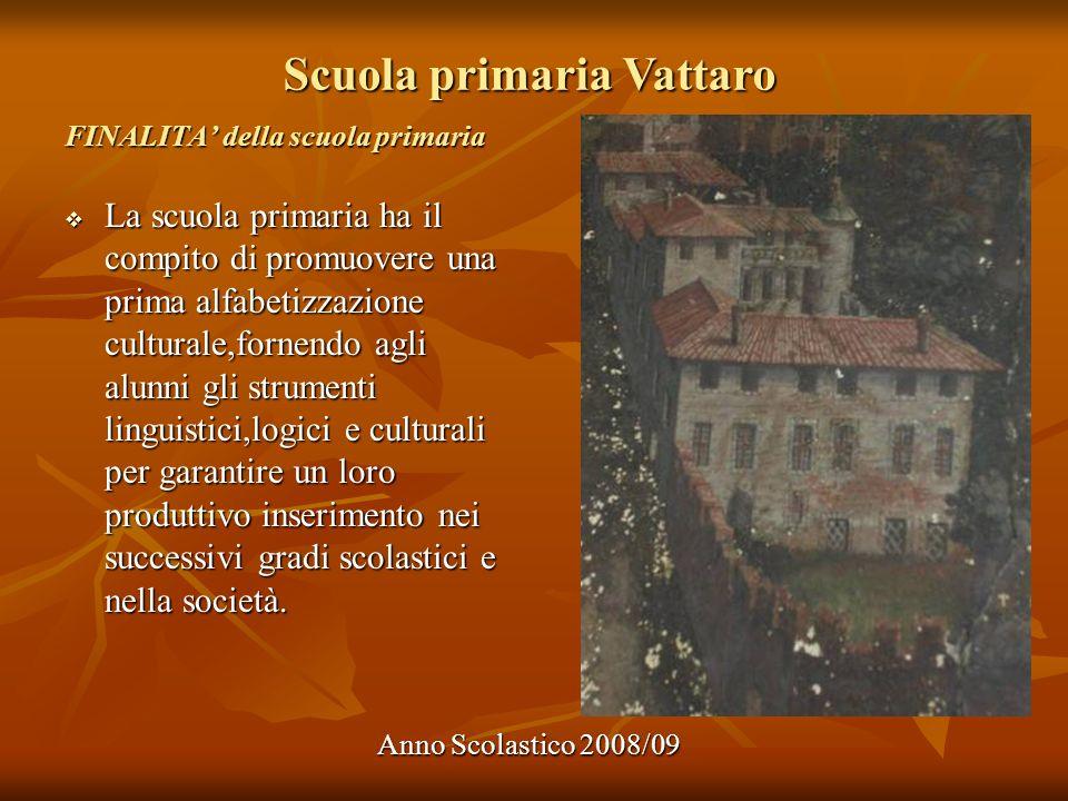 Scuola primaria Vattaro Anno Scolastico 2008/09 FINALITA della scuola primaria La scuola primaria ha il compito di promuovere una prima alfabetizzazio