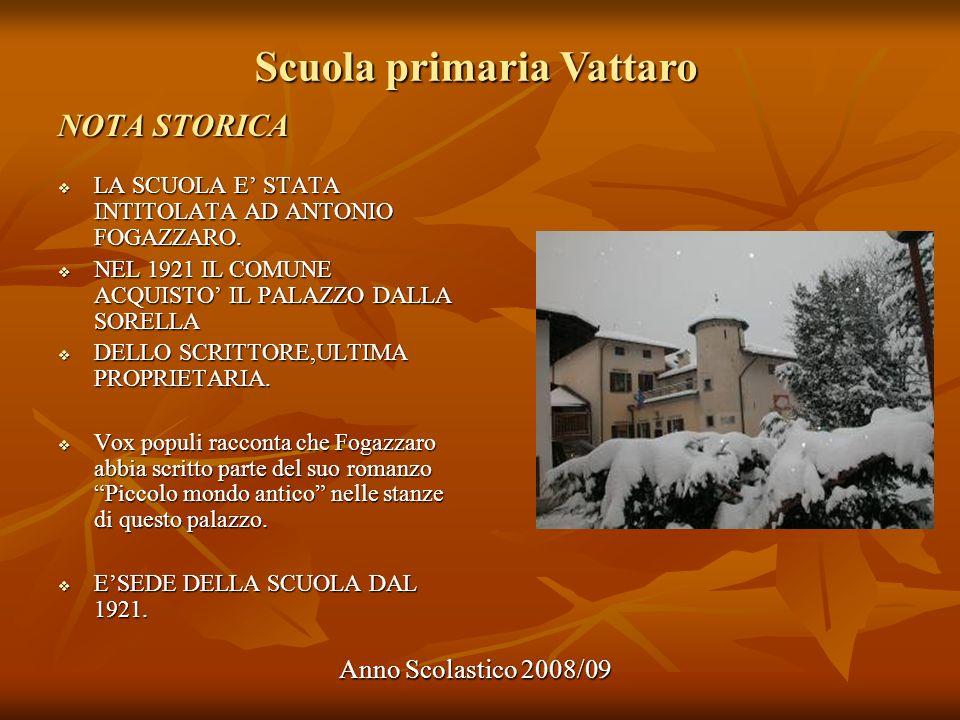 Scuola primaria Vattaro Anno Scolastico 2008/09 NOTA STORICA LA SCUOLA E STATA INTITOLATA AD ANTONIO FOGAZZARO. LA SCUOLA E STATA INTITOLATA AD ANTONI