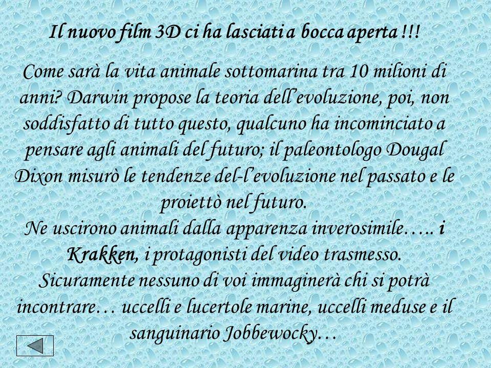 Il nuovo film 3D ci ha lasciati a bocca aperta !!! Come sarà la vita animale sottomarina tra 10 milioni di anni? Darwin propose la teoria dellevoluzio
