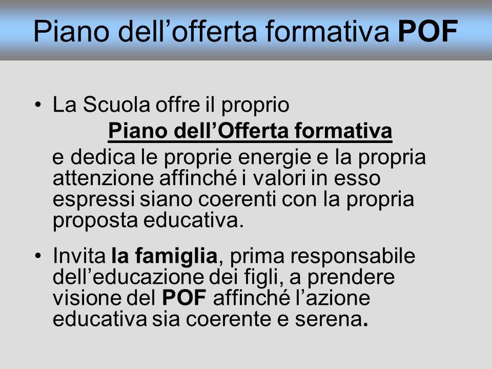 Piano dellofferta formativa POF La Scuola offre il proprio Piano dellOfferta formativa e dedica le proprie energie e la propria attenzione affinché i valori in esso espressi siano coerenti con la propria proposta educativa.