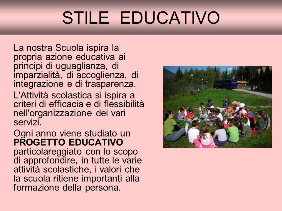 STILE EDUCATIVO La nostra Scuola ispira la propria azione educativa ai principi di uguaglianza, di imparzialità, di accoglienza, di integrazione e di trasparenza.