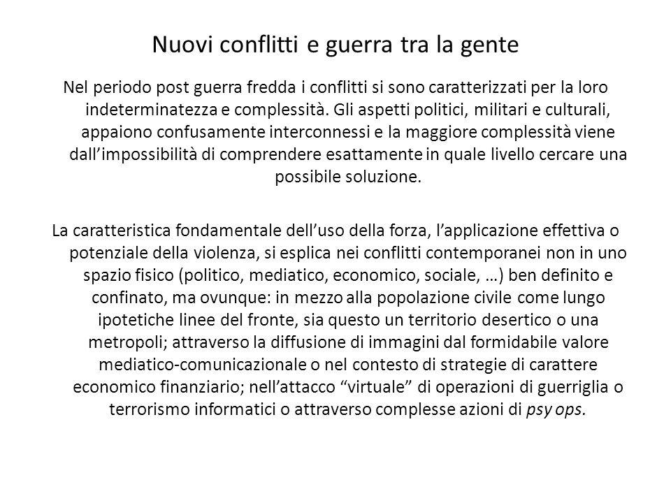 Nuovi conflitti e guerra tra la gente Nel periodo post guerra fredda i conflitti si sono caratterizzati per la loro indeterminatezza e complessità. Gl