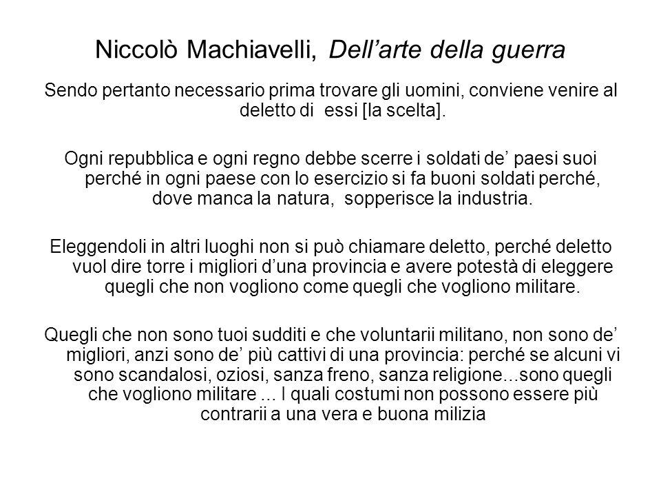Niccolò Machiavelli, Dellarte della guerra Sendo pertanto necessario prima trovare gli uomini, conviene venire al deletto di essi [la scelta]. Ogni re