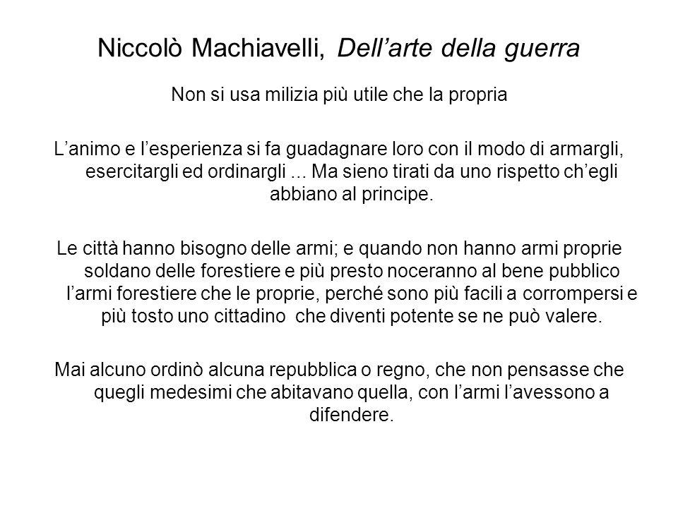 Niccolò Machiavelli, Dellarte della guerra Non si usa milizia più utile che la propria Lanimo e lesperienza si fa guadagnare loro con il modo di armar