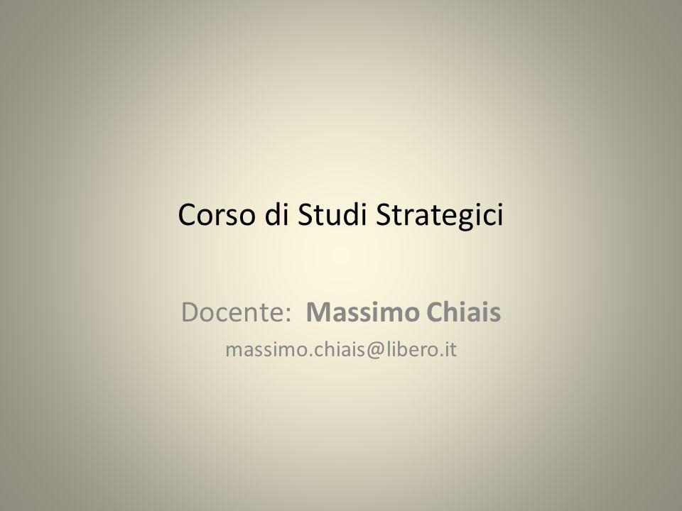 Corso di Studi Strategici Docente: Massimo Chiais massimo.chiais@libero.it