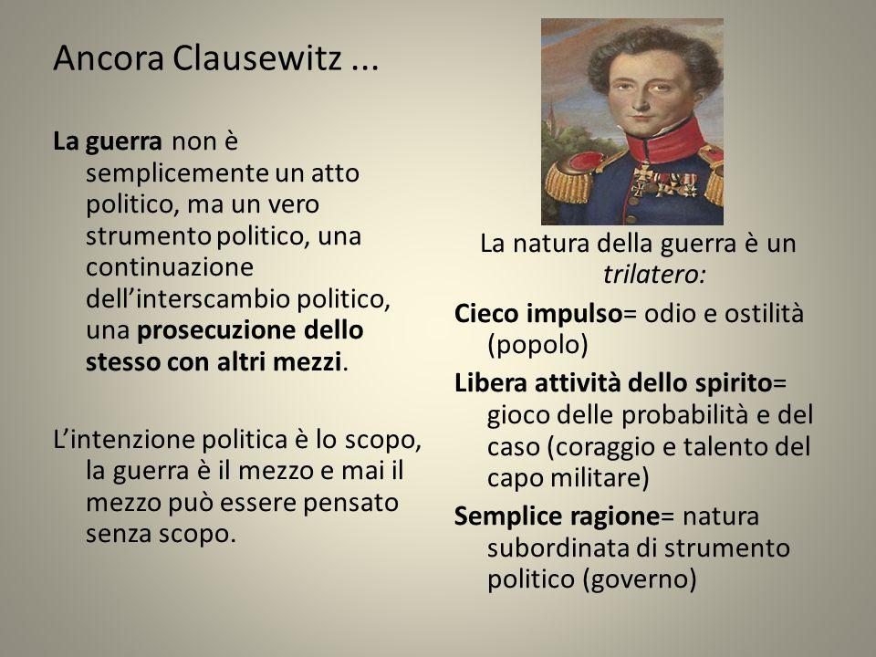 Ancora Clausewitz... La guerra non è semplicemente un atto politico, ma un vero strumento politico, una continuazione dellinterscambio politico, una p