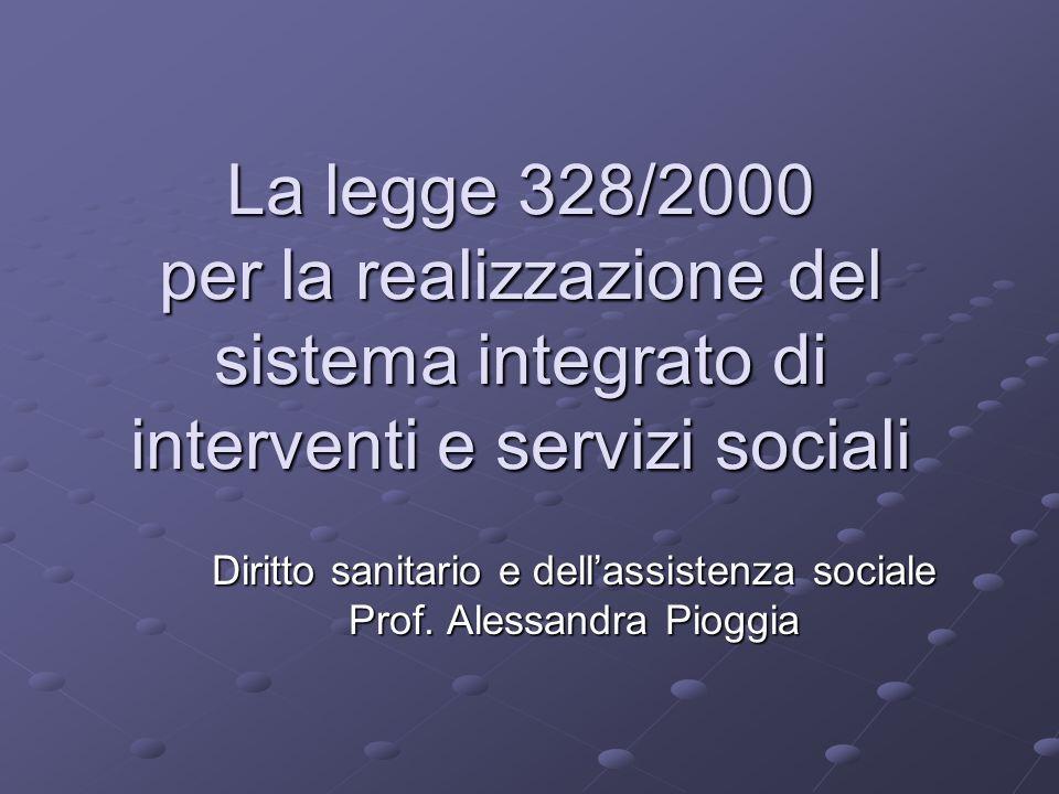 La legge 328/2000 per la realizzazione del sistema integrato di interventi e servizi sociali Diritto sanitario e dellassistenza sociale Prof.
