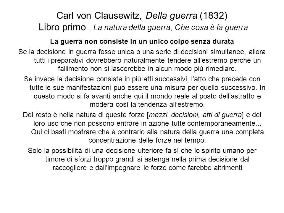 Carl von Clausewitz, Della guerra (1832) Libro primo, La natura della guerra, Che cosa è la guerra La guerra non consiste in un unico colpo senza dura