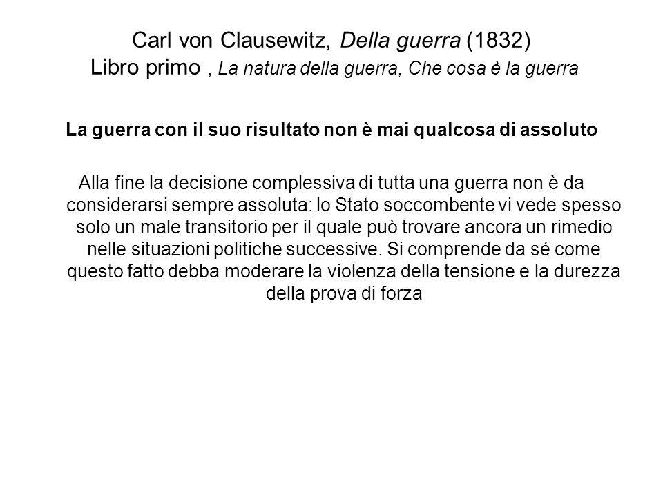 Carl von Clausewitz, Della guerra (1832) Libro primo, La natura della guerra, Che cosa è la guerra La guerra con il suo risultato non è mai qualcosa d