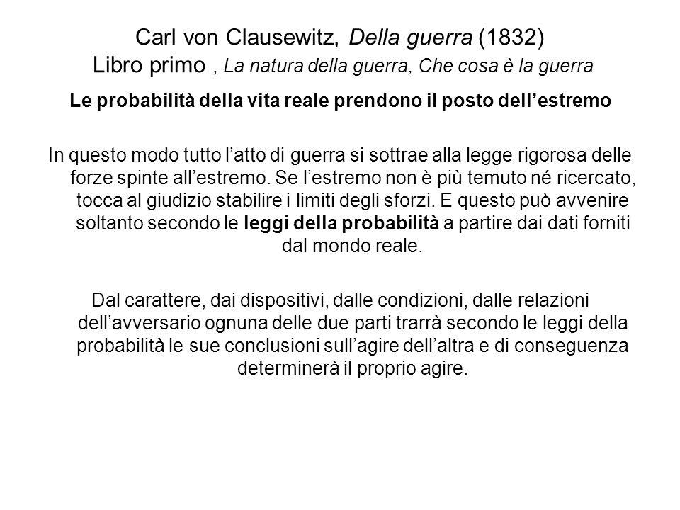 Carl von Clausewitz, Della guerra (1832) Libro primo, La natura della guerra, Che cosa è la guerra Le probabilità della vita reale prendono il posto d