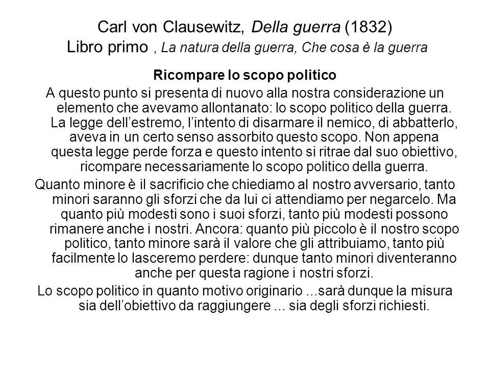 Carl von Clausewitz, Della guerra (1832) Libro primo, La natura della guerra, Che cosa è la guerra Ricompare lo scopo politico A questo punto si prese