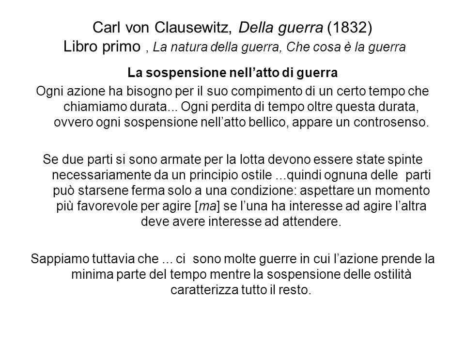 Carl von Clausewitz, Della guerra (1832) Libro primo, La natura della guerra, Che cosa è la guerra La sospensione nellatto di guerra Ogni azione ha bi