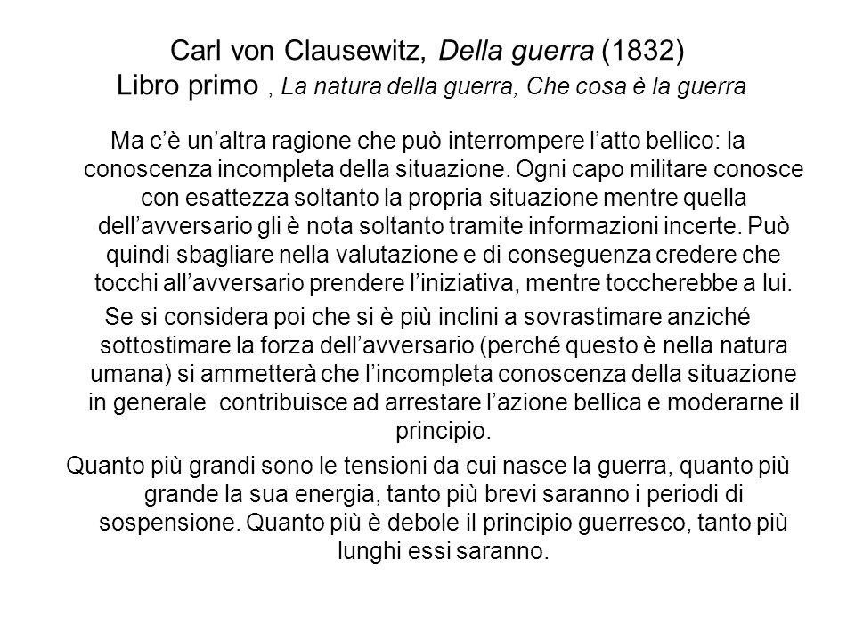 Carl von Clausewitz, Della guerra (1832) Libro primo, La natura della guerra, Che cosa è la guerra Ma cè unaltra ragione che può interrompere latto be