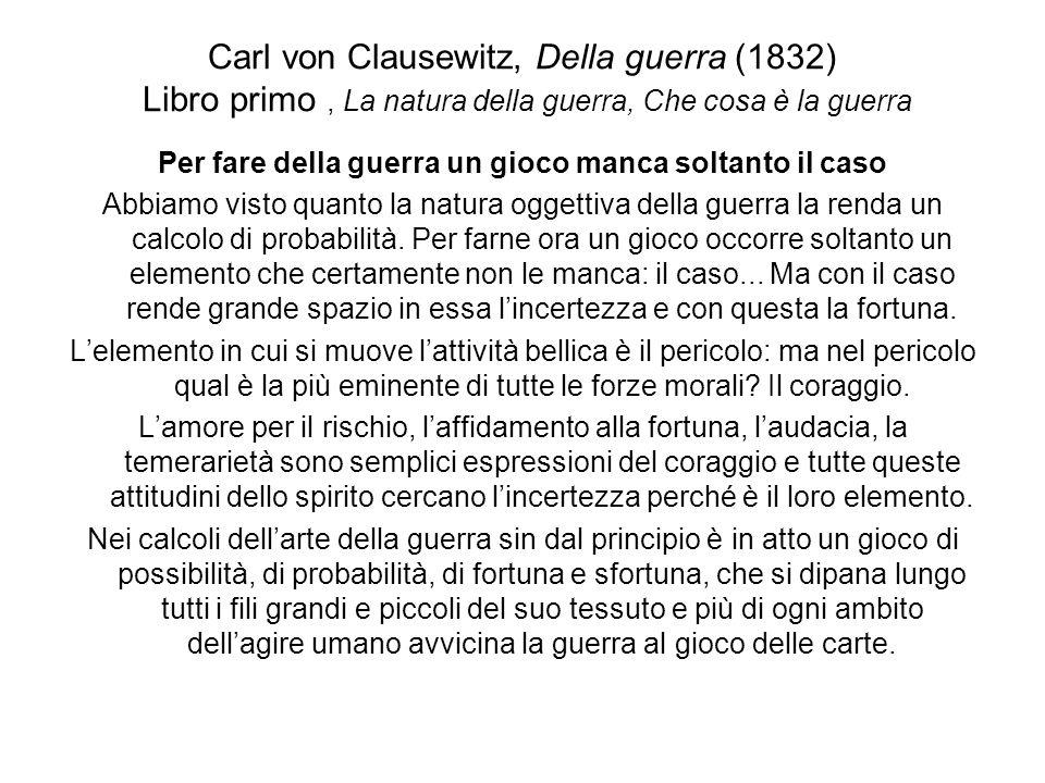 Carl von Clausewitz, Della guerra (1832) Libro primo, La natura della guerra, Che cosa è la guerra Per fare della guerra un gioco manca soltanto il ca
