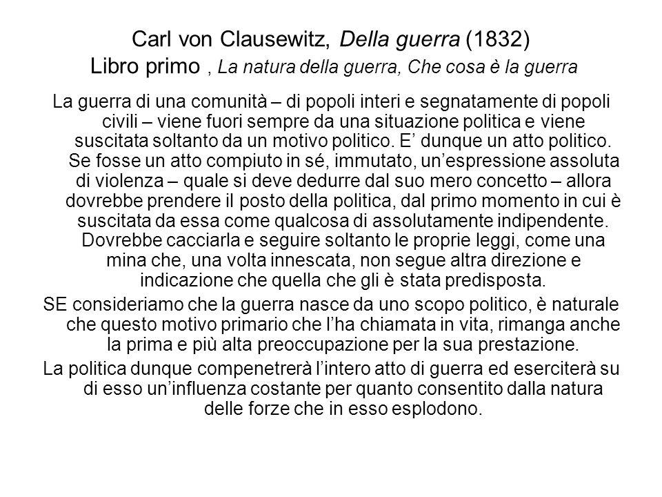 Carl von Clausewitz, Della guerra (1832) Libro primo, La natura della guerra, Che cosa è la guerra La guerra di una comunità – di popoli interi e segn