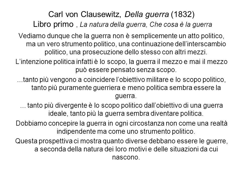 Carl von Clausewitz, Della guerra (1832) Libro primo, La natura della guerra, Che cosa è la guerra Vediamo dunque che la guerra non è semplicemente un