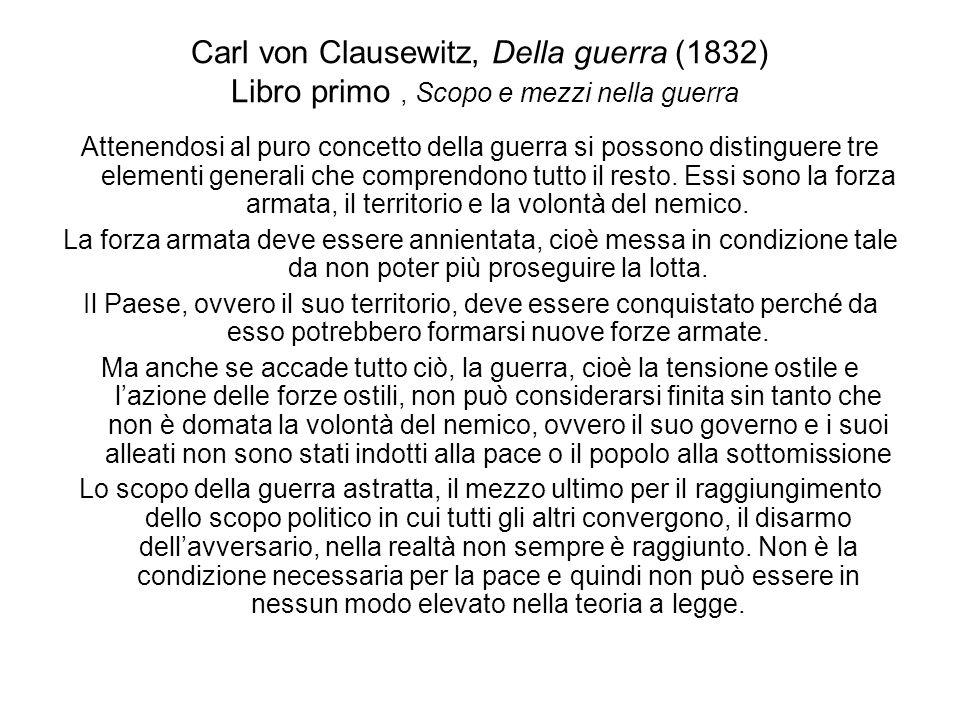 Carl von Clausewitz, Della guerra (1832) Libro primo, Scopo e mezzi nella guerra Attenendosi al puro concetto della guerra si possono distinguere tre