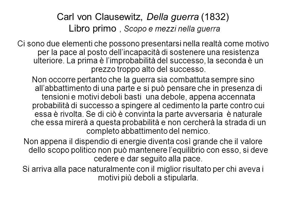 Carl von Clausewitz, Della guerra (1832) Libro primo, Scopo e mezzi nella guerra Ci sono due elementi che possono presentarsi nella realtà come motivo