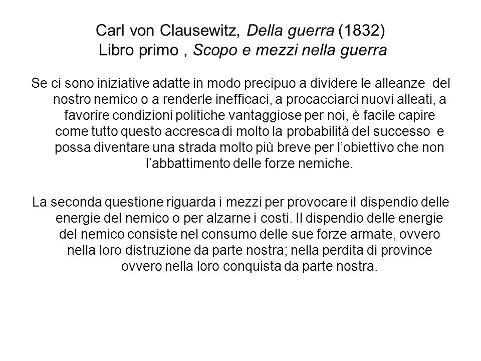 Carl von Clausewitz, Della guerra (1832) Libro primo, Scopo e mezzi nella guerra Se ci sono iniziative adatte in modo precipuo a dividere le alleanze