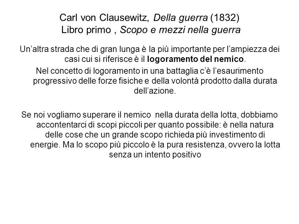 Carl von Clausewitz, Della guerra (1832) Libro primo, Scopo e mezzi nella guerra Unaltra strada che di gran lunga è la più importante per lampiezza de