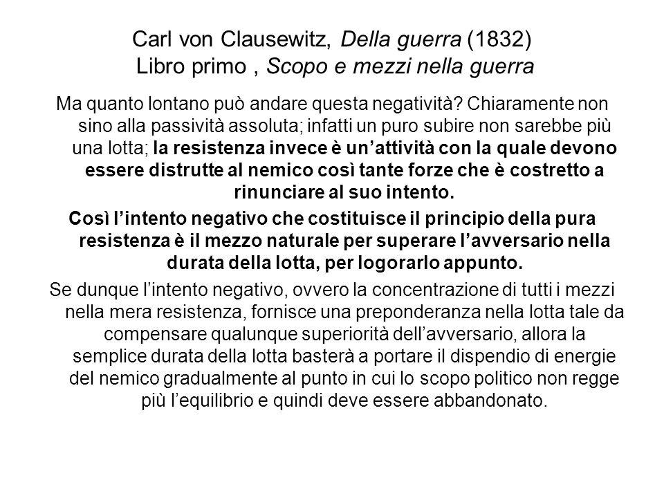 Carl von Clausewitz, Della guerra (1832) Libro primo, Scopo e mezzi nella guerra Ma quanto lontano può andare questa negatività? Chiaramente non sino
