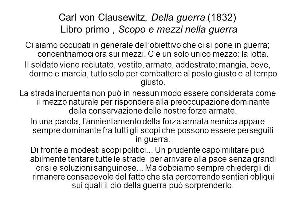 Carl von Clausewitz, Della guerra (1832) Libro primo, Scopo e mezzi nella guerra Ci siamo occupati in generale dellobiettivo che ci si pone in guerra;