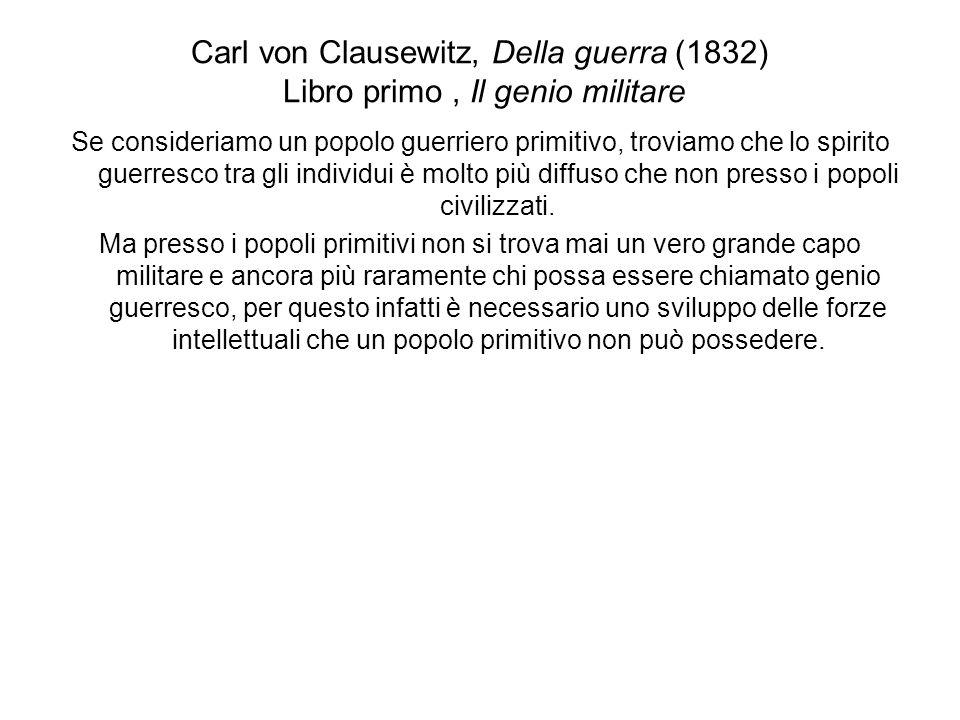 Carl von Clausewitz, Della guerra (1832) Libro primo, Il genio militare Se consideriamo un popolo guerriero primitivo, troviamo che lo spirito guerres