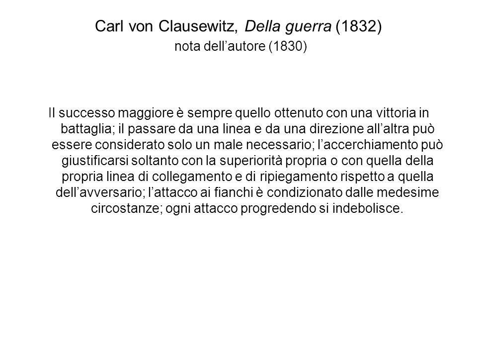 Carl von Clausewitz, Della guerra (1832) Libro primo, La natura della guerra, Che cosa è la guerra Ricompare lo scopo politico A questo punto si presenta di nuovo alla nostra considerazione un elemento che avevamo allontanato: lo scopo politico della guerra.