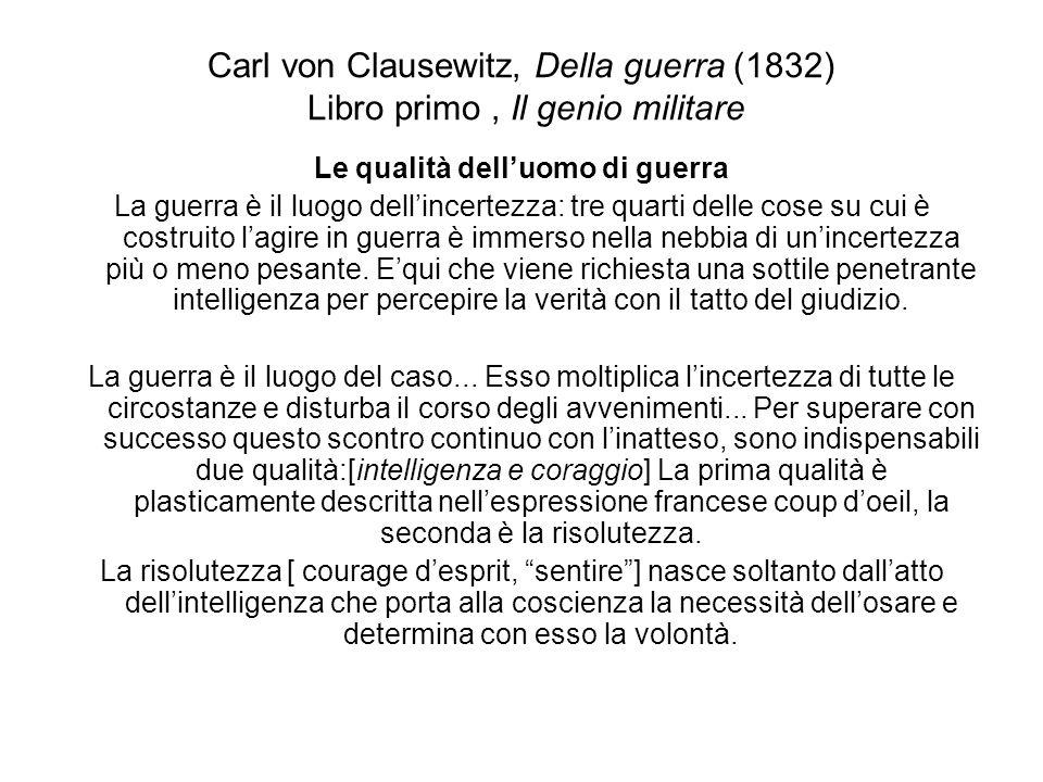 Carl von Clausewitz, Della guerra (1832) Libro primo, Il genio militare Le qualità delluomo di guerra La guerra è il luogo dellincertezza: tre quarti