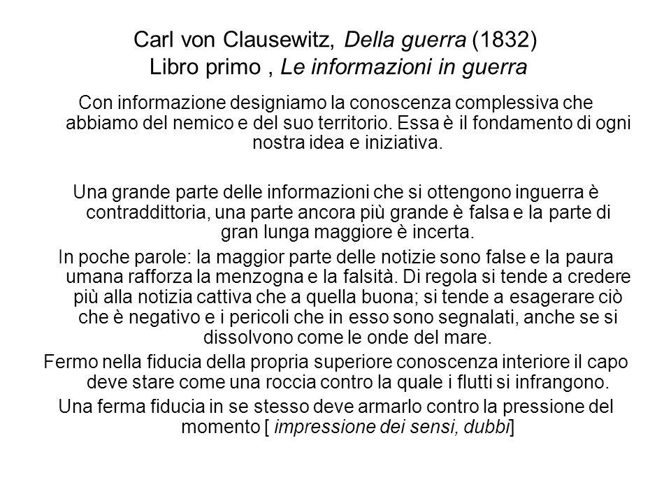 Carl von Clausewitz, Della guerra (1832) Libro primo, Le informazioni in guerra Con informazione designiamo la conoscenza complessiva che abbiamo del