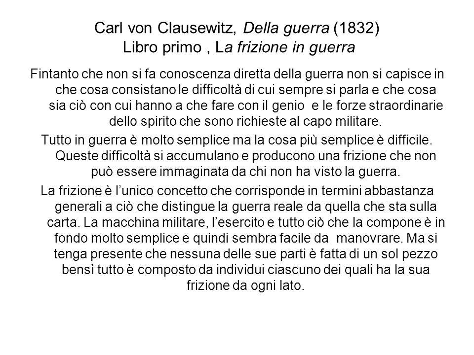 Carl von Clausewitz, Della guerra (1832) Libro primo, La frizione in guerra Fintanto che non si fa conoscenza diretta della guerra non si capisce in c