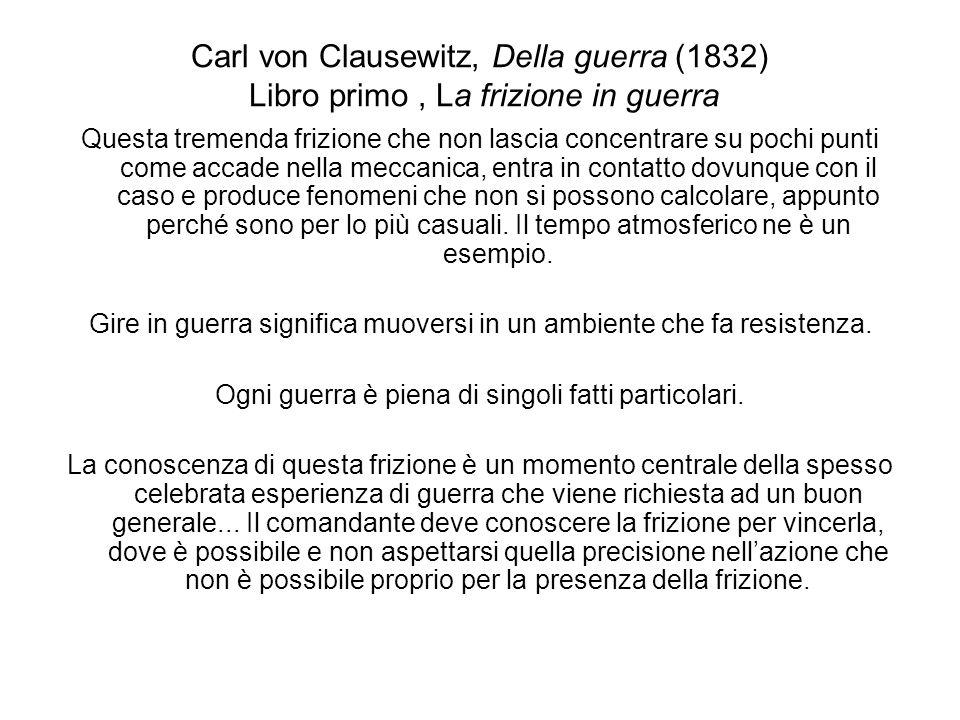 Carl von Clausewitz, Della guerra (1832) Libro primo, La frizione in guerra Questa tremenda frizione che non lascia concentrare su pochi punti come ac