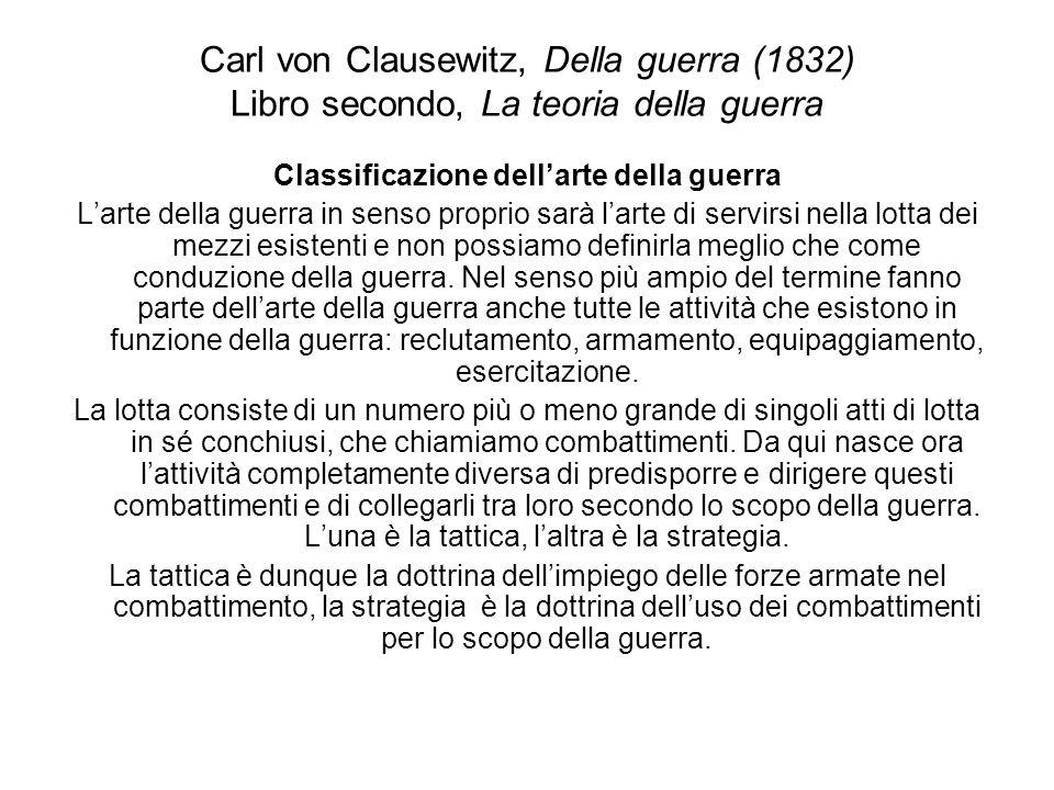 Carl von Clausewitz, Della guerra (1832) Libro secondo, La teoria della guerra Classificazione dellarte della guerra Larte della guerra in senso propr