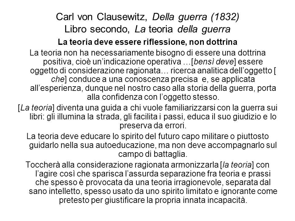 Carl von Clausewitz, Della guerra (1832) Libro secondo, La teoria della guerra La teoria deve essere riflessione, non dottrina La teoria non ha necess