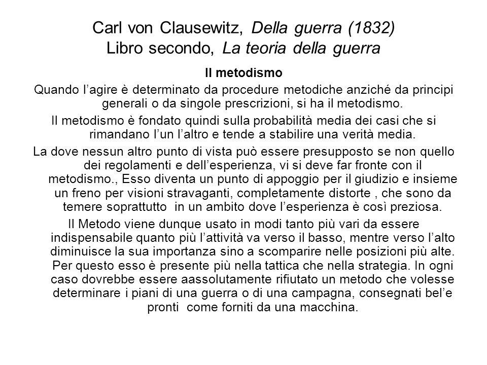 Carl von Clausewitz, Della guerra (1832) Libro secondo, La teoria della guerra Il metodismo Quando lagire è determinato da procedure metodiche anziché