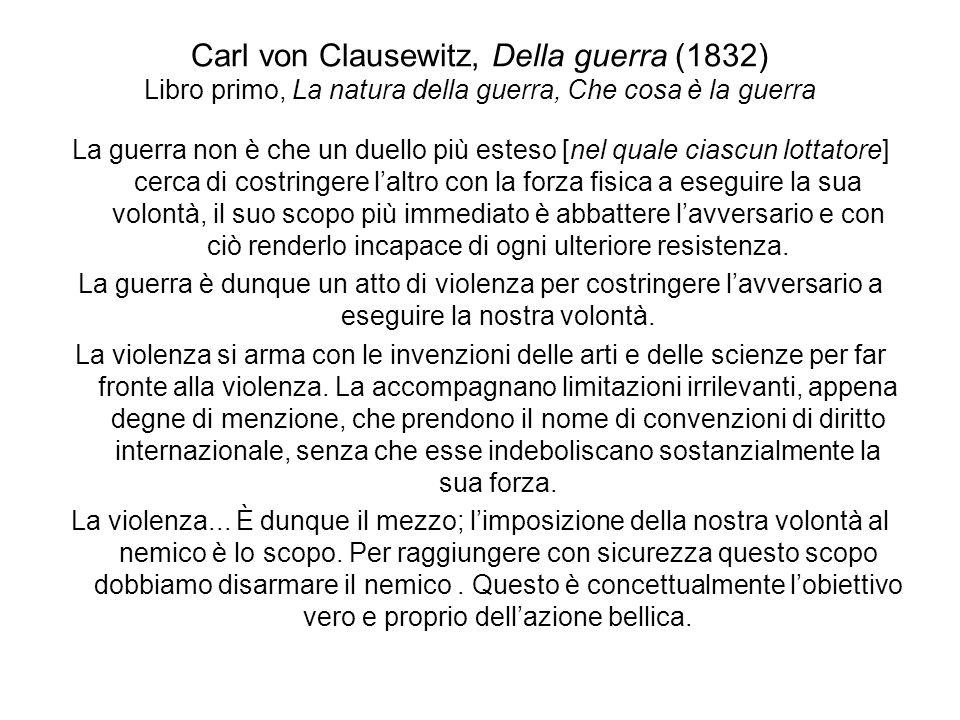 Carl von Clausewitz, Della guerra (1832) Libro primo, La natura della guerra, Che cosa è la guerra La guerra non è che un duello più esteso [nel quale