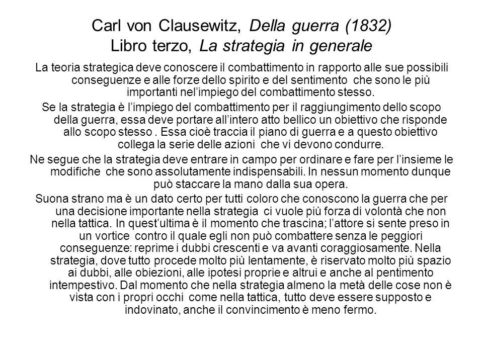 Carl von Clausewitz, Della guerra (1832) Libro terzo, La strategia in generale La teoria strategica deve conoscere il combattimento in rapporto alle s