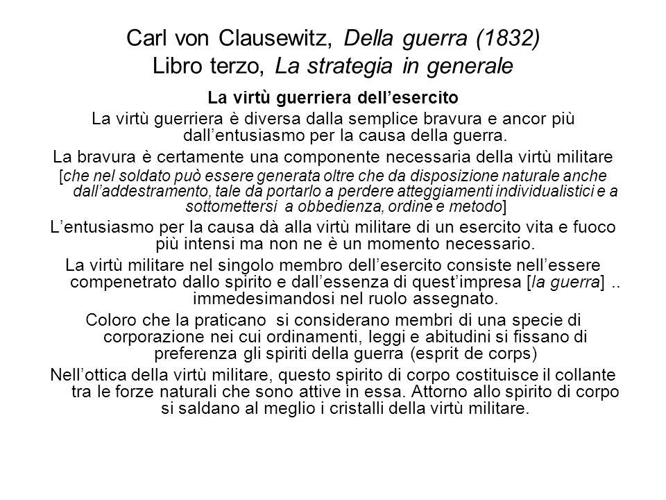 Carl von Clausewitz, Della guerra (1832) Libro terzo, La strategia in generale La virtù guerriera dellesercito La virtù guerriera è diversa dalla semp
